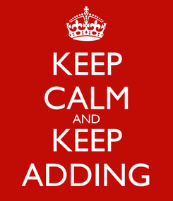 Poster: KEEP CALM AND KEEP ADDING