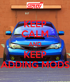 Poster: KEEP CALM AND KEEP ADDING MODS