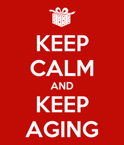 Poster: KEEP CALM AND KEEP AGING