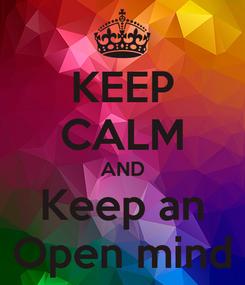 Poster: KEEP CALM AND Keep an Open mind