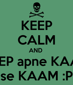 Poster: KEEP CALM AND  KEEP apne KAAM se KAAM :P