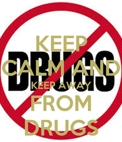 Poster: KEEP CALM AND KEEP AWAY FROM DRUGS