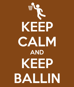Poster: KEEP CALM AND KEEP BALLIN