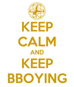Poster: KEEP CALM AND KEEP BBOYING