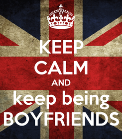 Poster: KEEP CALM AND keep being BOYFRIENDS