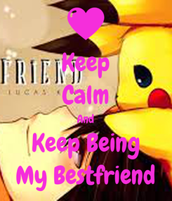 Poster: Keep Calm And Keep Being My Bestfriend