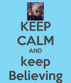 Poster: KEEP CALM AND keep Believing