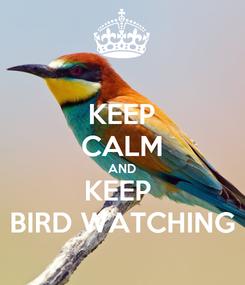 Poster: KEEP CALM AND KEEP  BIRD WATCHING