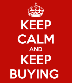 Poster: KEEP CALM AND KEEP BUYING
