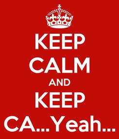 Poster: KEEP CALM AND KEEP CA...Yeah...