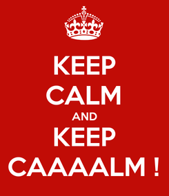Poster: KEEP CALM AND KEEP CAAAALM !