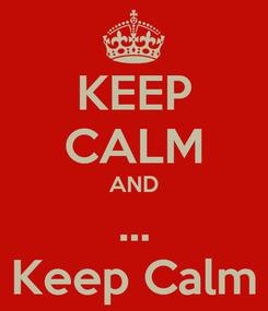 Poster: KEEP CALM AND ... Keep Calm