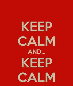 Poster: KEEP CALM AND... KEEP CALM