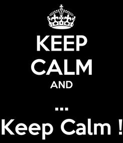 Poster: KEEP CALM AND ... Keep Calm !