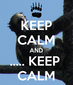 Poster: KEEP CALM AND ..... KEEP  CALM