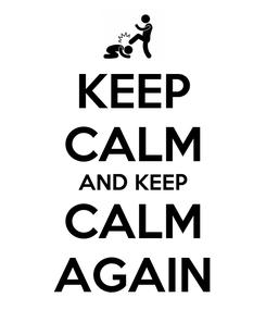 Poster: KEEP CALM AND KEEP CALM AGAIN