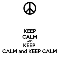 Poster: KEEP CALM AND KEEP  CALM and KEEP CALM