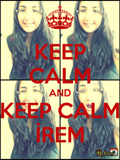 Poster: KEEP CALM AND KEEP CALM İREM