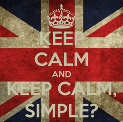 Poster: KEEP CALM AND KEEP CALM, SIMPLE?