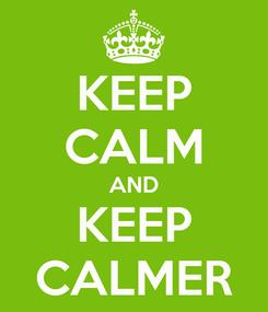 Poster: KEEP CALM AND KEEP CALMER