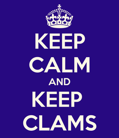 Poster: KEEP CALM AND KEEP  CLAMS
