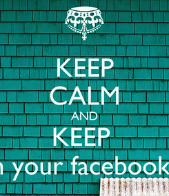 Poster: KEEP CALM AND KEEP  clean your facebook wall