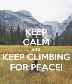 Poster: KEEP CALM AND KEEP CLIMBING FOR PEACE!