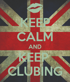 Poster: KEEP CALM AND KEEP  CLUBING