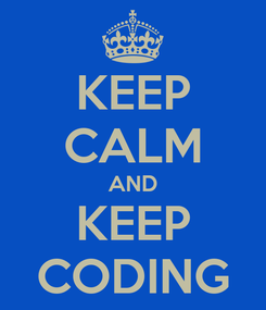 Poster: KEEP CALM AND KEEP CODING