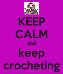 Poster: KEEP CALM and keep crocheting