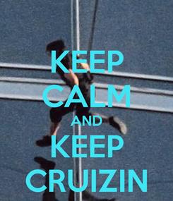 Poster: KEEP CALM AND KEEP CRUIZIN