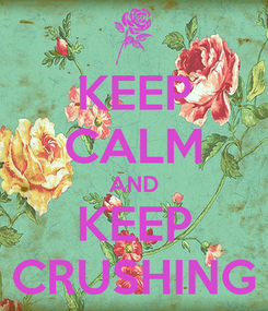 Poster: KEEP CALM AND KEEP CRUSHING