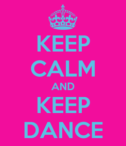 Poster: KEEP CALM AND KEEP DANCE