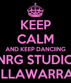 Poster: KEEP CALM AND KEEP DANCIING NRG STUDIO iLLAWARRA