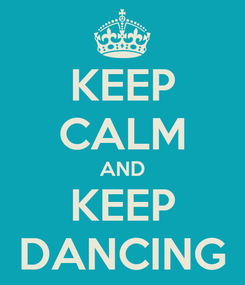 Poster: KEEP CALM AND KEEP DANCING
