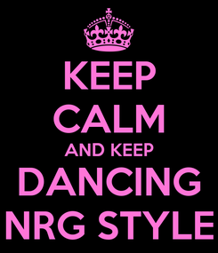 Poster: KEEP CALM AND KEEP DANCING NRG STYLE
