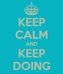 Poster: KEEP CALM AND KEEP DOING