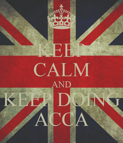 Poster: KEEP CALM AND KEEP DOING ACCA