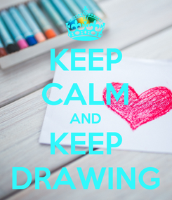 Poster: KEEP CALM AND KEEP DRAWING