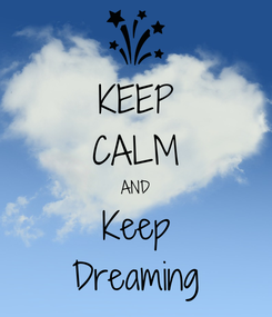 Poster: KEEP CALM AND Keep Dreaming