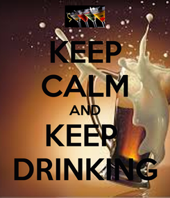 Poster: KEEP CALM AND KEEP  DRINKING