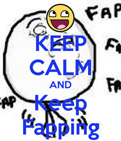 Poster: KEEP CALM AND Keep Fapping