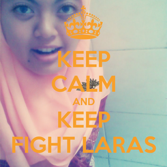 Poster: KEEP CALM AND KEEP FIGHT LARAS