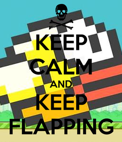 Poster: KEEP CALM AND KEEP FLAPPING