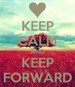 Poster: KEEP CALM AND KEEP FORWARD