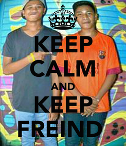 Poster: KEEP CALM AND KEEP FREIND