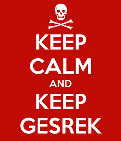 Poster: KEEP CALM AND KEEP GESREK