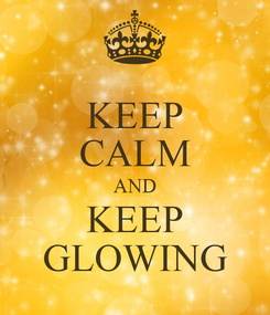 Poster: KEEP CALM AND KEEP GLOWING