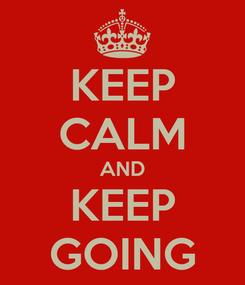 Poster: KEEP CALM AND KEEP GOING