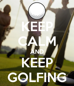 Poster: KEEP CALM AND KEEP GOLFING